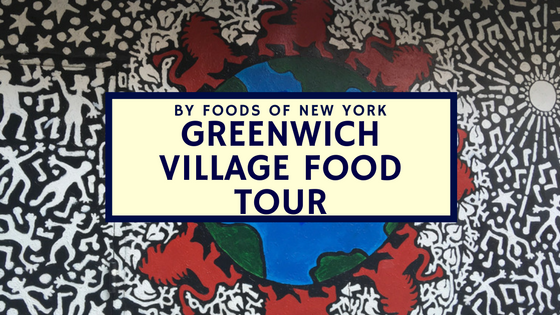 Foods of New York Greenwich VIllage Food Tour