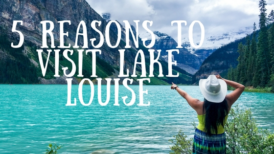 Reasons to Visit Lake Louise